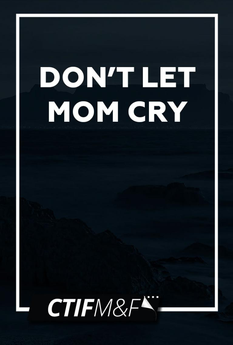 Don't Let Mom Cry